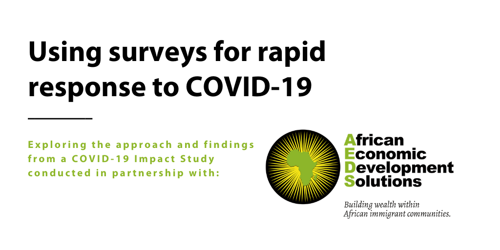 "Image of text that says ""Using surveys for rapid response to COVID-19; Exploring the approach and findings from a COVID-19 Impact Study conducted in partnership with African Economic Development Solutions."""