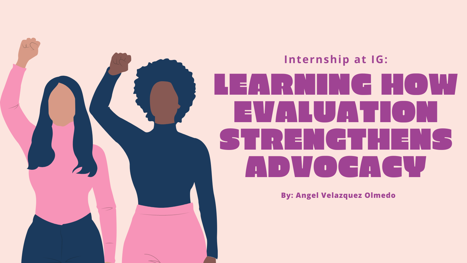 """An image graphic that features two women raising their fists and features the article title: """"Internship at IG: Learning how evaluation strengthens advocacy"""""""