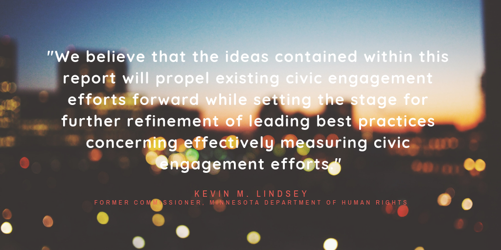 """We believe that the ideas contained within this report will propel existing civic engagement efforts forward while setting the stage for further refinement of leading best practices concerning effectively measuring civic engagement efforts,"" - Kevin M. Lindsey"