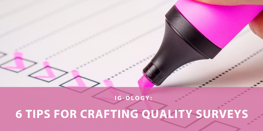 "Graphic of a person filling out a survey with the title of the article in the foreground ""IG-ology: 6 Tips for Crafting Quality Surveys"""