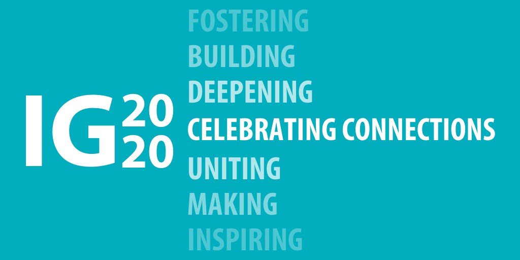 """IG2020 Logo with the statement """"Celebrating Connections""""; Other words such as Building, Fostering, Strengthening appear in different shades of darkness to convey the different ways connections will grow in 2020!"""