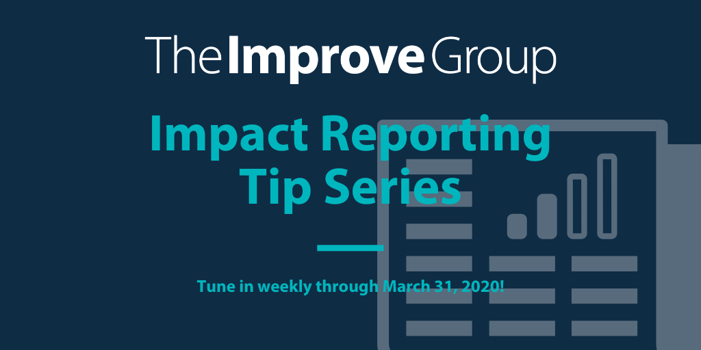 "Graphic that includes the title of the series ""Impact Reporting Tip Series"" with a message to ""Tune in Every Week from now until March 31, 2020!"""