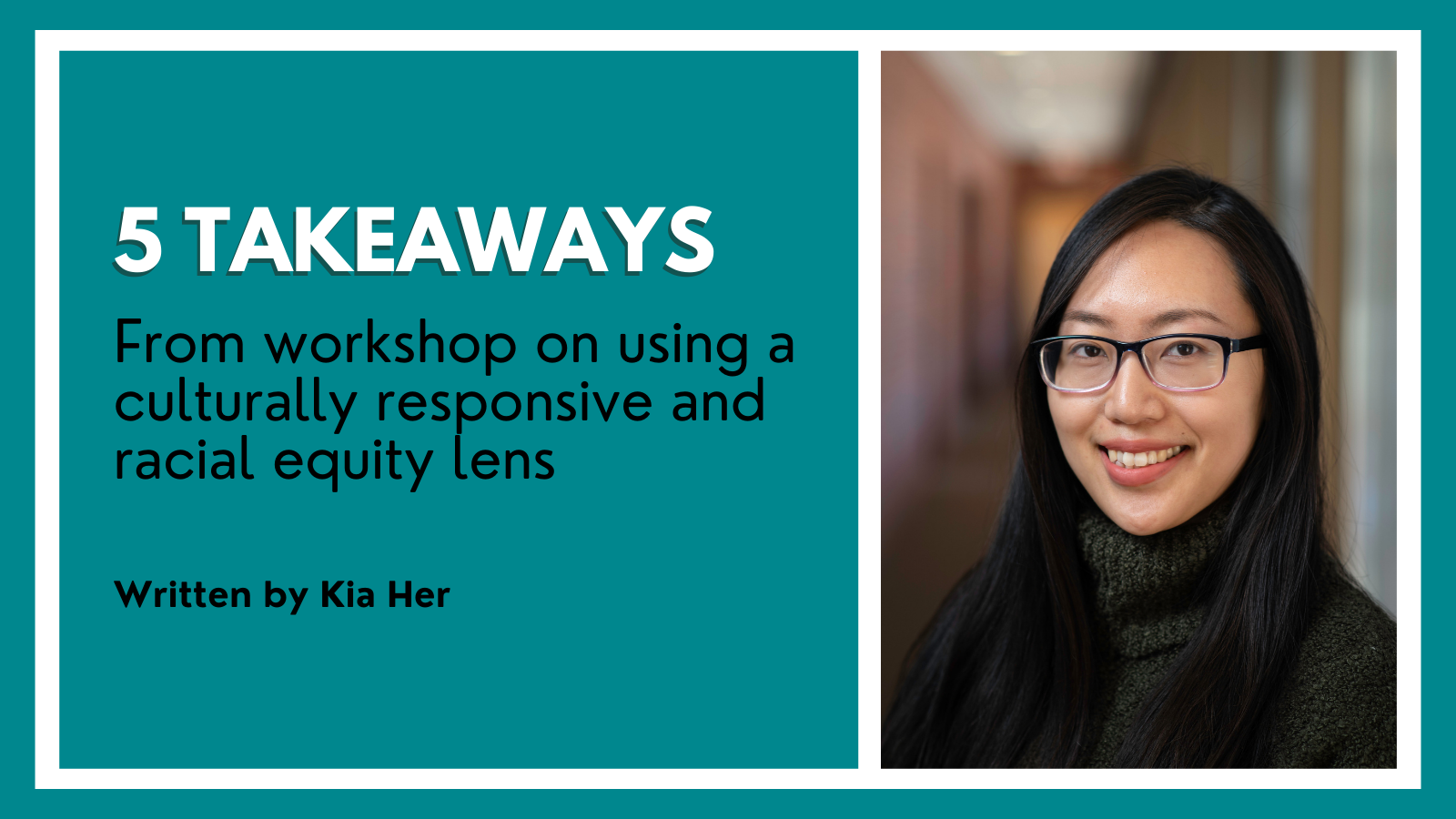"""An image graphic that features a headshot of Kia Her and the title of the article: """"5 Takeaways From workshop on using a culturally responsive and racial equity lens"""""""