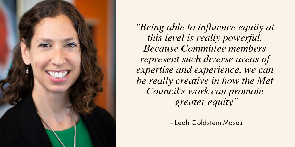"Headshot of Leah Goldstein Moses and a quote from her that says ""Being able to influence equity at this level is really powerful. Because Committee members represent such diverse areas of expertise and experience, we can be really creative in how the Met Council's work can promote greater equity"""