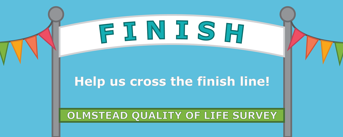 "Graphic text image that says: ""The Olmstead Quality of Life Survey - Help us cross the finish line!"""