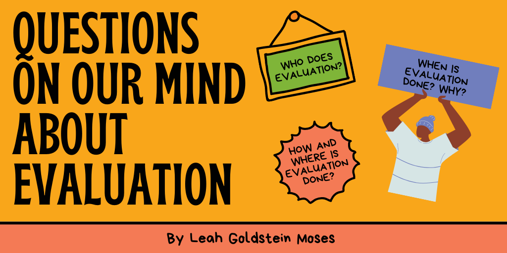 "Image of text that says ""Questions on our mind about evaluation"" and features several signs with questions about who does evaluation, why, when, how, and where?"