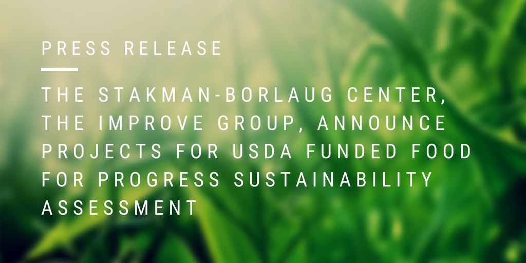 "Visual image that says ""Press Release: THE STAKMAN-BORLAUGH CENTER, THE IMPROVE GROUP, ANNOUNCE PROJECT FOR USDA FOOD FOR PROGRESS POST-PROJECT SUSTAINABILITY ASSESSMENT"""