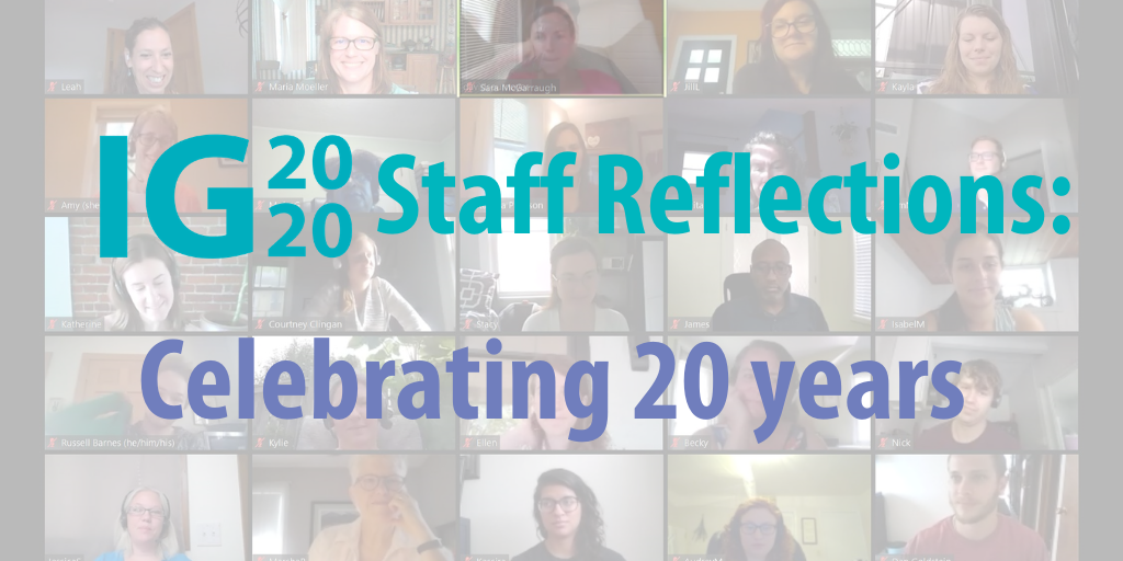 "Image of the full IG team in Zoom as the background and text in front that says ""IG2020 Staff Reflections: Celebrating 20 years"""
