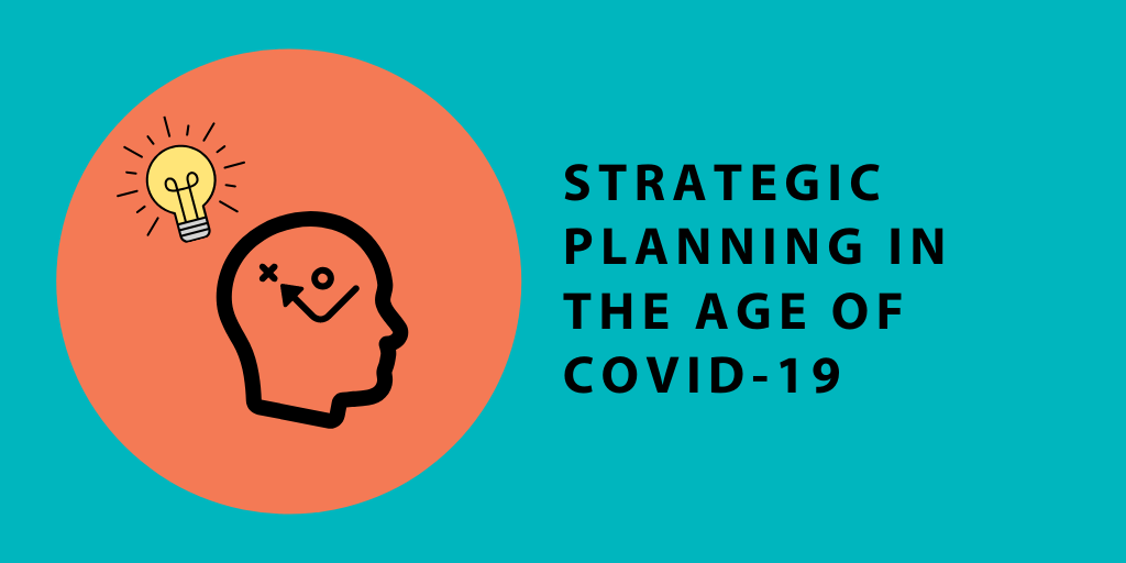 "Image that depicts strategic thinking occurring along with the statement ""Strategic Planning in the age of COVID-19"""