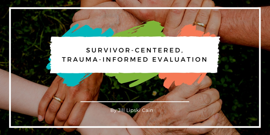 "Graphic image that say ""Survivor-Centered, Trauma-Informed Evaluation"""