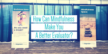 "Image of two banners from a mindfulness event we held at the AEA conference with a title that says ""How can mindfulness make you a better evaluator?"""
