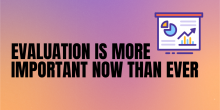 """Graphic of an evaluation report chart with the title of the article """"Evaluation is more important now than ever"""""""