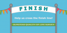 """Graphic image that says: """"The Olmstead Quality of Life Survey - Help us cross the finish line!"""""""