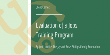 "Graphic image that introduces the title of the article and the author: ""Client Corner: Evaluation of a Jobs Training Initiative By Joel Luedtke, Phillips Family Foundation"""