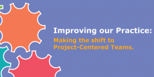 Graphic header with article title: Improving our Practice: Making the Shift to Project-Centered Teams