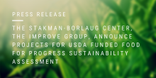 """Visual image that says """"Press Release: THE STAKMAN-BORLAUGH CENTER, THE IMPROVE GROUP, ANNOUNCE PROJECT FOR USDA FOOD FOR PROGRESS POST-PROJECT SUSTAINABILITY ASSESSMENT"""""""